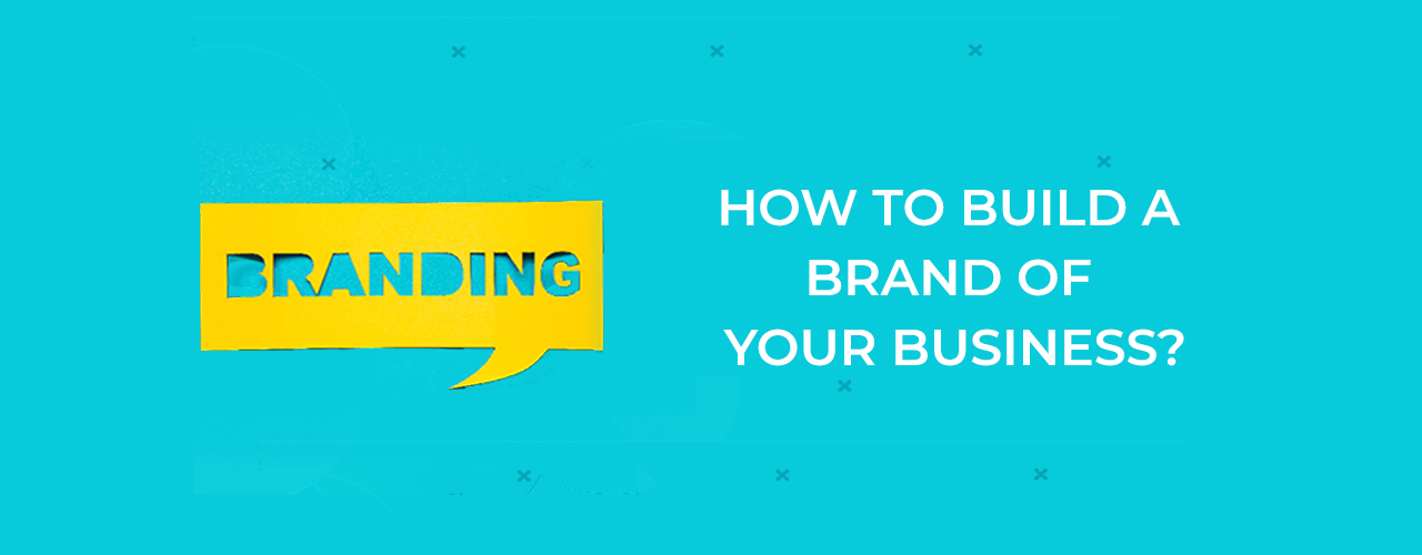 How to Build a Brand of Your Business